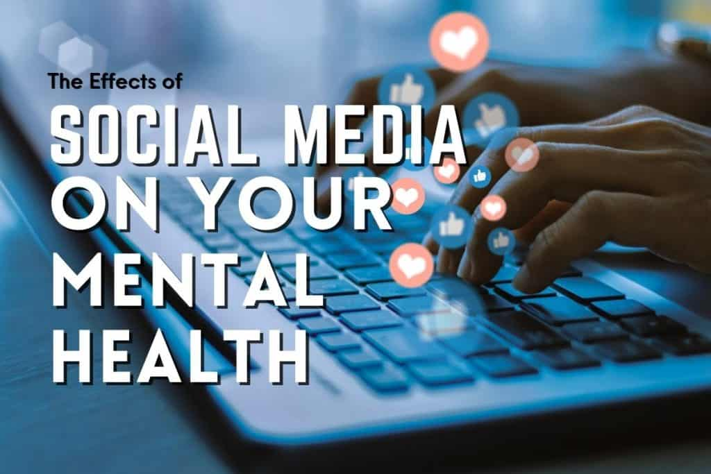 The effects of social media on your mental health