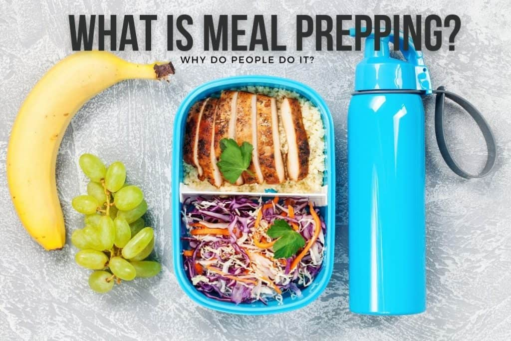 What is Meal Prepping and Why do People Do it?
